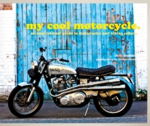 My Cool Motorcycle : An Inspirational Guide to Motorcycles and Biking Culture, Hardback Book