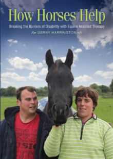 How Horses Help : Breaking the barriers of disability with equine-assisted therapy, Paperback / softback Book
