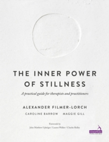 The Inner Power of Stillness : A practical guide for therapists and practitioners, Paperback / softback Book