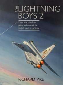 The Lightning Boys : True Tales from Pilots and Engineers of the RAF's Iconic Supersonic Fighter 2, Hardback Book