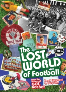 The Lost World of Football : From the Writers of Got, Not Got, Hardback Book
