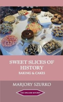 SWEET SLICES OF HISTORY : Baking and Cakes, Paperback / softback Book