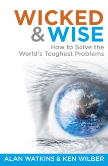 Wicked and Wise : How to Solve the World's Toughest Problems 1, Paperback Book