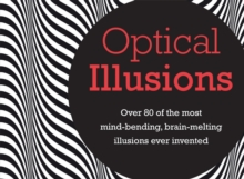 Optical Illusions : Over 80 of the Most Mind-Bending, Brain-Melting Illusions Ever Invented, Hardback Book