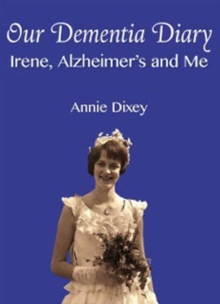 Our Dementia Diary : Irene, Alzheimer's and Me, Hardback Book