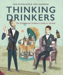 Thinking Drinkers : The Enlightened Imbiber...s Guide to Alcohol, Hardback Book