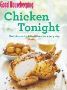 Good Housekeeping Chicken Tonight! : Delicious chicken dishes for every day, Paperback Book