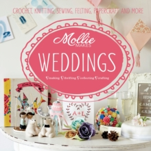 Mollie Makes: Weddings : Crochet, Knitting, Sewing, Felting, Papercraft and More, Hardback Book