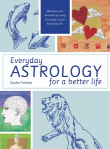Everyday Astrology for a Better Life : Maximise your potential by using astrology in your everyday life, Paperback Book