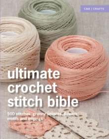 Ultimate Crochet Stitch Bible : 500 Stitches, Granny Squares, Flowers, Motifs and Edgings, Hardback Book