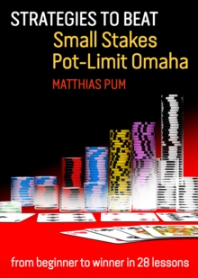 Strategies to Beat Small Stakes Pot-Limit Omaha : from beginner to winner in 28 lessons, Paperback / softback Book