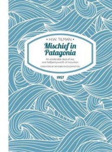 Mischief in Patagonia Paperback : An intolerable deal of sea, one halfpennyworth of mountain, Paperback / softback Book