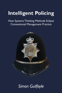 Intelligent Policing : How Systems Thinking Approaches Eclipse Conventional Management Practice, Paperback Book