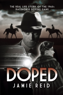 Doped : The Real Life Story of the 1960s Racehorse Doping Gang, Paperback Book