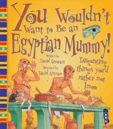 You Wouldn't Want to be an Egyptian Mummy!, Paperback Book