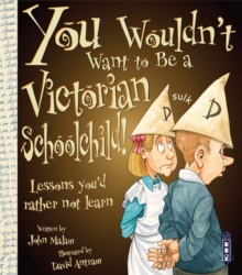 You Wouldn't Want To Be A Victorian Schoolchild!, Paperback / softback Book