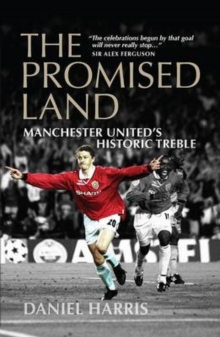 The Promised Land : Manchester United's Historic Treble, Paperback Book