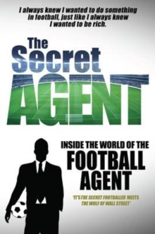 The Secret Agent : Inside of the World of the Football Agent, Paperback Book
