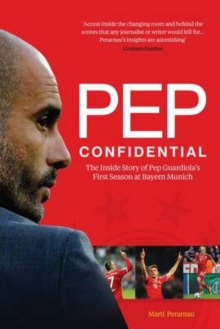 Pep Confidential : The Inside Story of Pep Guardiola's First Season at Bayern Munich, Paperback Book