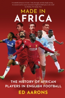 Made in Africa : The History of African Players in English Football, Paperback / softback Book