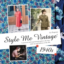 Style Me Vintage: 1940s : A Practical and Inspirational Guide to the Hair, Make-Up and Fashions of the 40s, Hardback Book