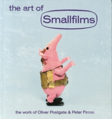 The Art of Smallfilms : The Work of Oliver Postgate & Peter Firmin, Hardback Book