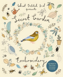 Secret Garden Embroidery : 15 Projects for Your Stitching Pleasure, Paperback Book