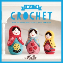 How to Crochet : with 100 techniques and 20 easy projects, Paperback Book