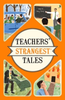 Teachers' Strangest Tales : Extraordinary but true tales from over five centuries of teaching, Paperback / softback Book