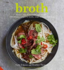 Broth : Nature's Cure-All for Health and Nutrition, with Delicious Recipes for Broths, Soups, Stews and Risottos, Hardback Book