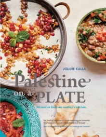 Palestine on a Plate : Memories from my mother's kitchen, Hardback Book