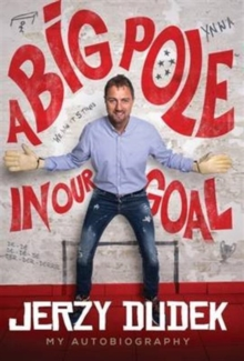 Jerzy Dudek : A Big Pole in Our Goal - Autobiography, Hardback Book