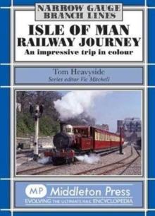 Isle of Man Railway Journey : An Impressive Trip in Colour, Hardback Book