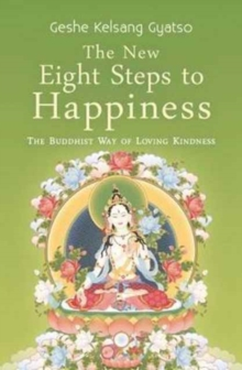 The New Eight Steps to Happiness : The Buddhist Way of Loving Kindness, Paperback / softback Book