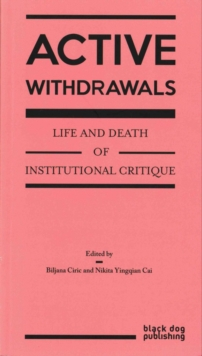 Active Withdrawals: Life and Death of Institutional Critique, Paperback / softback Book
