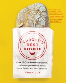 Europe's Best Bakeries : Over 120 of the Finest Bakeries, Cafes and Patisseries across the Continent, Paperback / softback Book