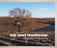 my cool treehouse : an inspirational guide to stylish treehouses, Hardback Book