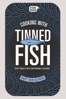 Cooking with tinned fish : Tasty meals with sustainable seafood, Hardback Book