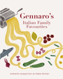 Gennaro's Italian Family Favourites : Authentic Recipes from an Italian Kitchen, Paperback Book