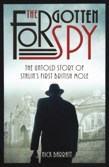 The Forgotten Spy : The Untold Story of Stalin's First British Mole, Hardback Book
