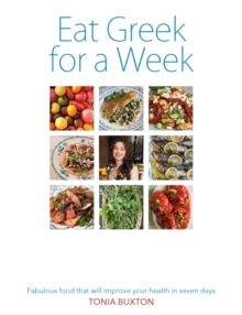 Eat Greek for a Week : Fabulous Food That Will Improve Your Health in Seven Days, Paperback Book