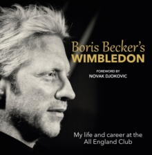Boris Becker's Wimbledon : My Life and Career at the All England Club, Hardback Book