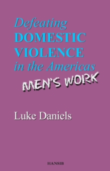 Defeating Domestic Violence In The Americas : Men's Work, Paperback / softback Book