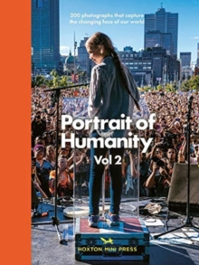 Portrait Of Humanity Vol 2 : 200 photographs that capture the changing face of our world