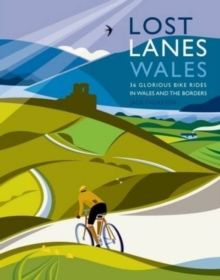 Lost Lanes Wales : 36 Glorious Bike Rides in Wales and the Borders, Paperback Book