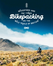 Bikepacking : Mountain Bike Camping Adventures on the Wild Trails of Britain, Paperback / softback Book