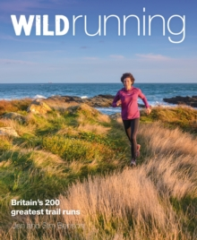 Wild Running : Britain's 200 Greatest Trail Runs