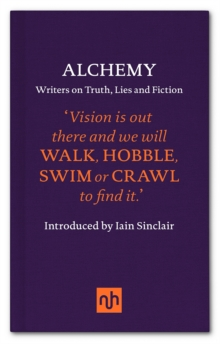 Alchemy : Writers on Truth, Lies and Fiction