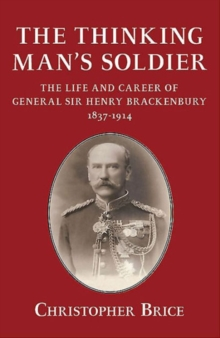 The Thinking Man's Soldier : The Life and Career of General Sir Henry Brackenbury 1837-1914, Paperback / softback Book