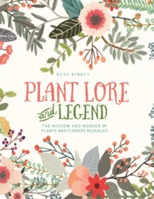 Plant Lore and Legend: The Wisdom and Wonder of Plants and Flowers Revealed, Hardback Book